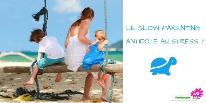 slow parenting parentalité lente éducation stress