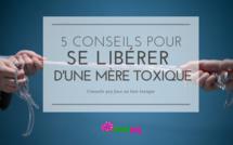5 conseils pour se libérer d'une mère toxique (2€)