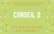 Comment se faire obéir sans s'énerver - Conseil 2 - Le jeu (parentalité positive)