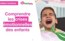 Comprendre les crises émotionnelles des enfants