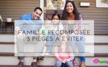 Famille recomposée : 5 pièges à éviter pour la réussir