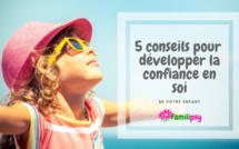 5 conseils pour aider votre enfant à avoir confiance en lui
