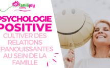 Cultiver des relations épanouissantes au sein de la famille grâce à la psychologie positive - WEBCONFÉRENCE