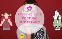 5 techniques de discipline bienveillante
